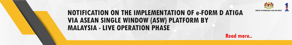 NOTIFICATION ON THE IMPLEMENTATION OF e-FORM D ATIGA VIA ASEAN SINGLE WINDOW (ASW) PLATFORM BY MALAYSIA - LIVE OPERATION PHASE