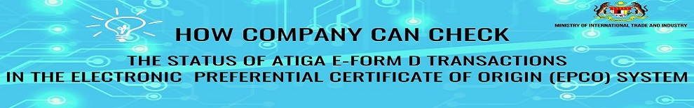 HOW COMPANY CAN CHECK THE STATUS OF ATIGA E-FORM D TRANSACTIONS IN THE ELECTRONIC PREFERENTIAL CERTIFICATE (EPCO) SYSTEM